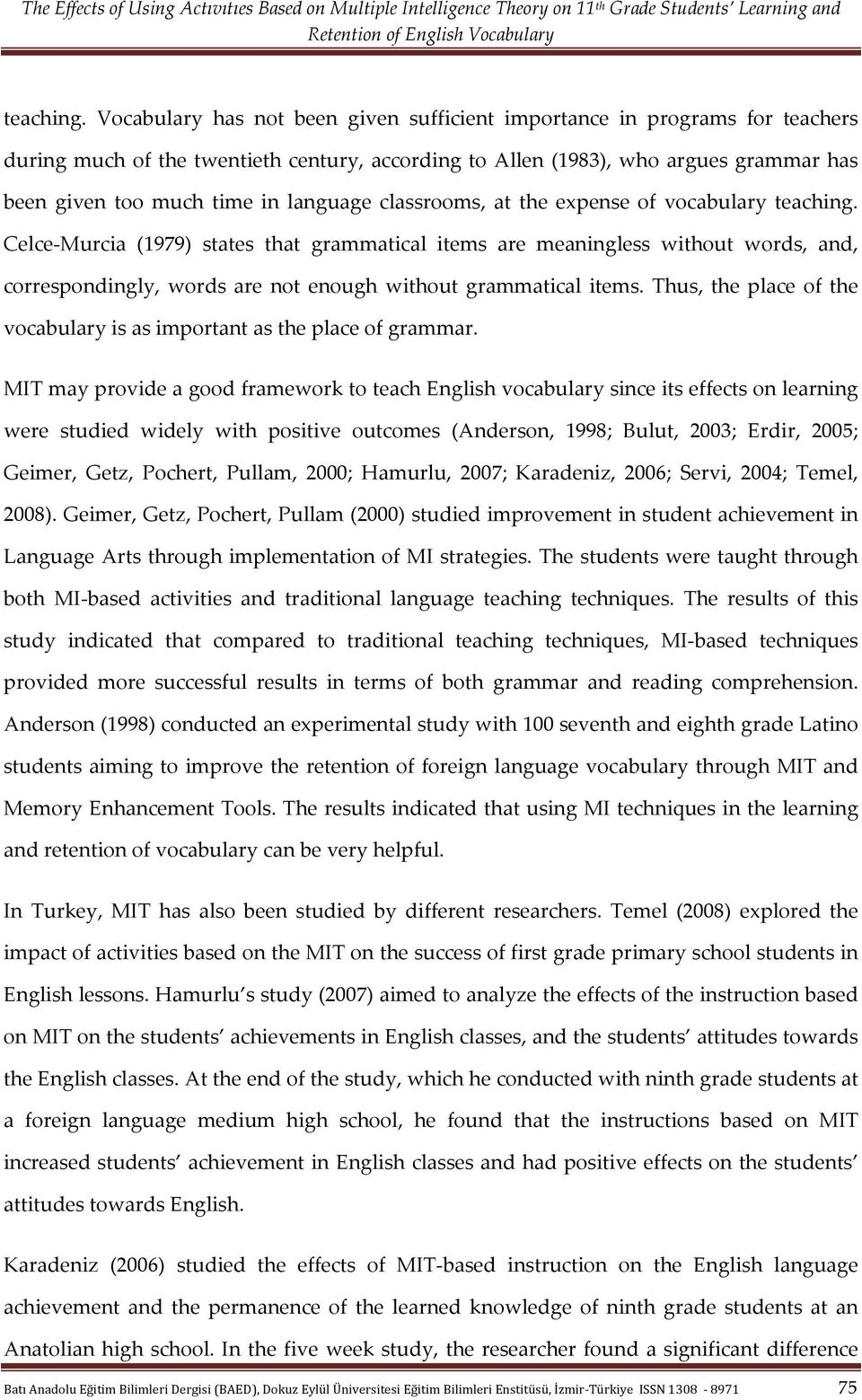 language classrooms, at the expense of vocabulary  Celce- Murcia (1979) states that grammatical items are meaningless without words, and, correspondingly, words are not enough without grammatical