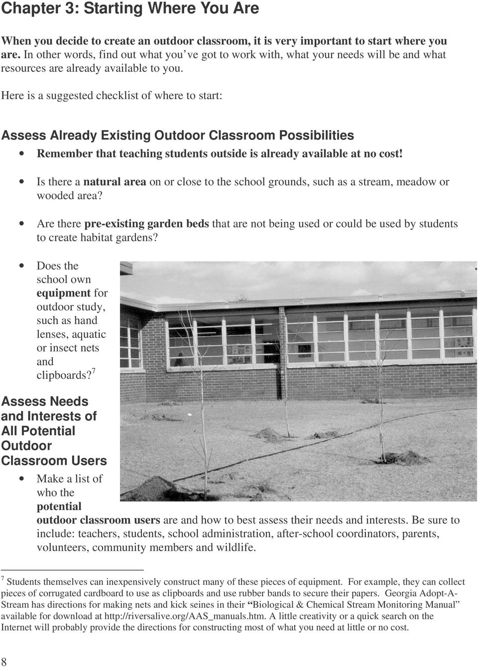 Here is a suggested checklist of where to start: Assess Already Existing Outdoor Classroom Possibilities Remember that teaching students outside is already available at no cost!