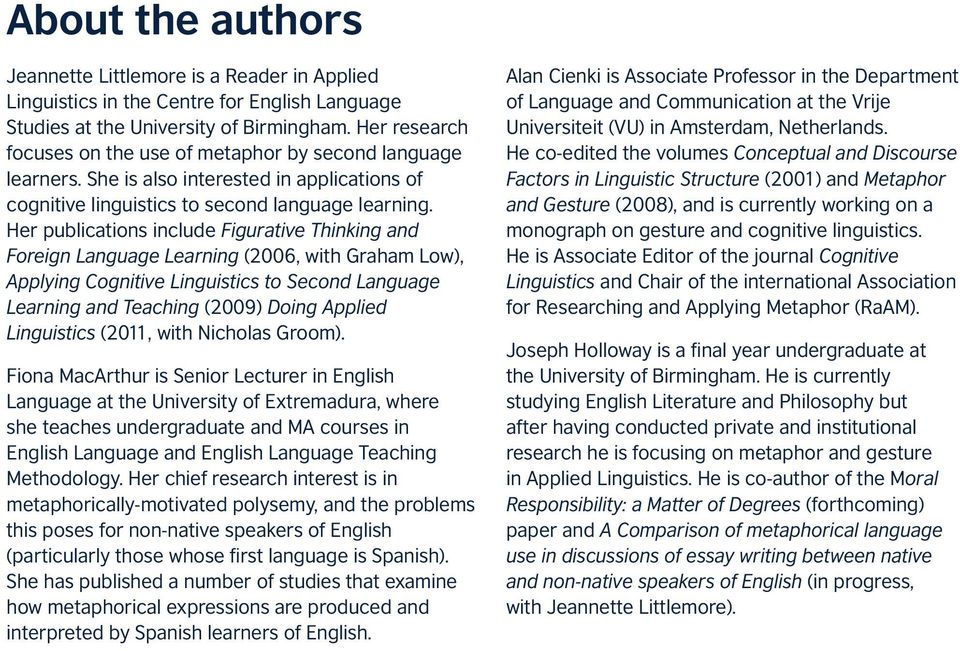 Her publications include Figurative Thinking and Foreign Language Learning (2006, with Graham Low), Applying Cognitive Linguistics to Second Language Learning and Teaching (2009) Doing Applied