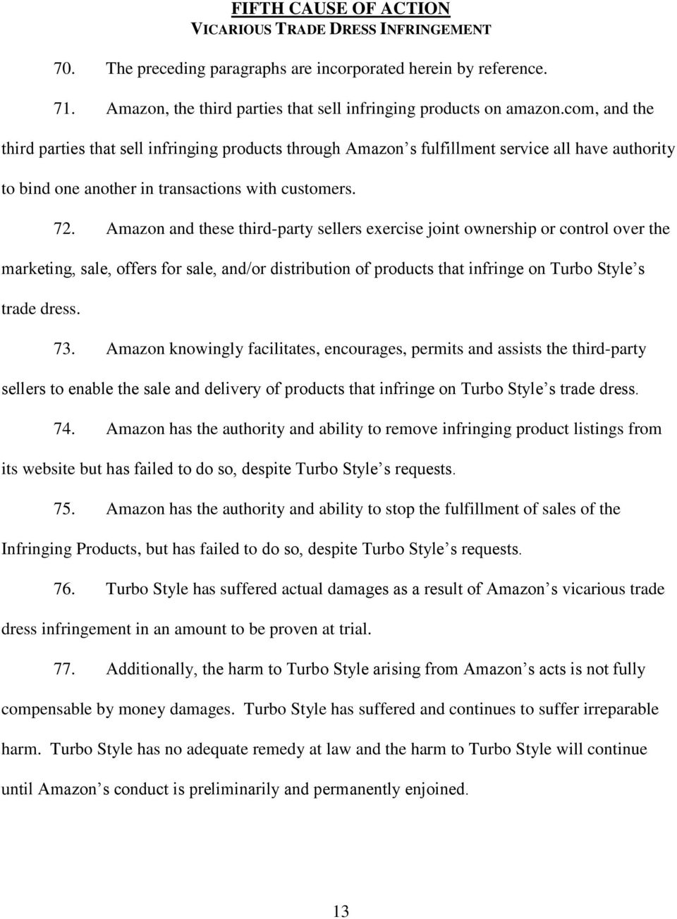 Amazon and these third-party sellers exercise joint ownership or control over the marketing, sale, offers for sale, and/or distribution of products that infringe on Turbo Style s trade dress. 73.