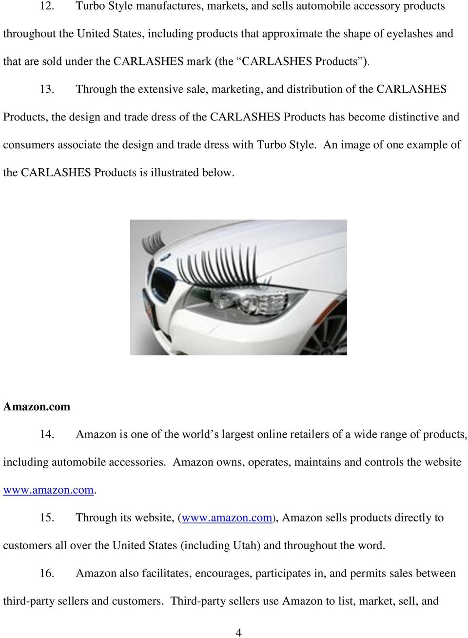 Through the extensive sale, marketing, and distribution of the CARLASHES Products, the design and trade dress of the CARLASHES Products has become distinctive and consumers associate the design and
