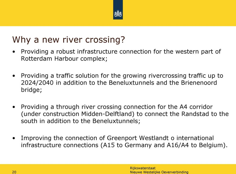 rivercrossing traffic up to 2024/2040 in addition to the Beneluxtunnels and the Brienenoord bridge; Providing a through river crossing connection for