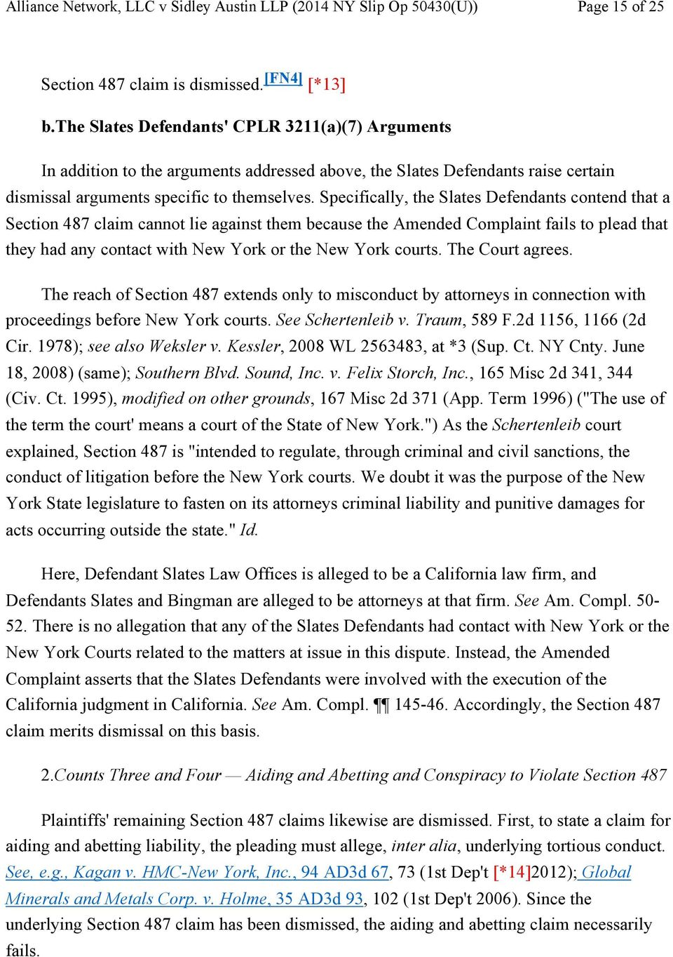 Specifically, the Slates Defendants contend that a Section 487 claim cannot lie against them because the Amended Complaint fails to plead that they had any contact with New York or the New York