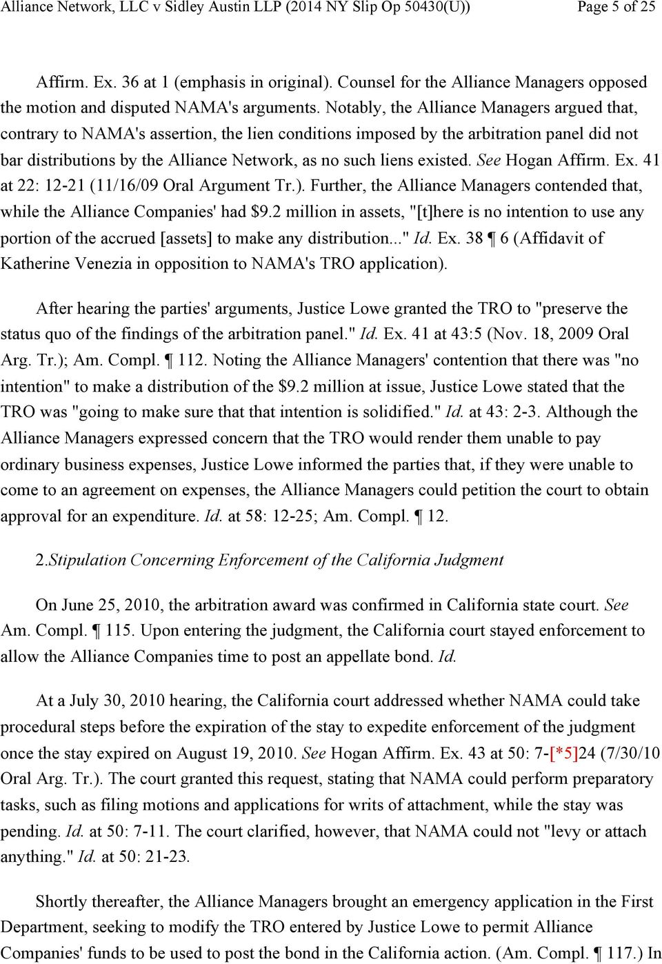 existed. See Hogan Affirm. Ex. 41 at 22: 12-21 (11/16/09 Oral Argument Tr.). Further, the Alliance Managers contended that, while the Alliance Companies' had $9.