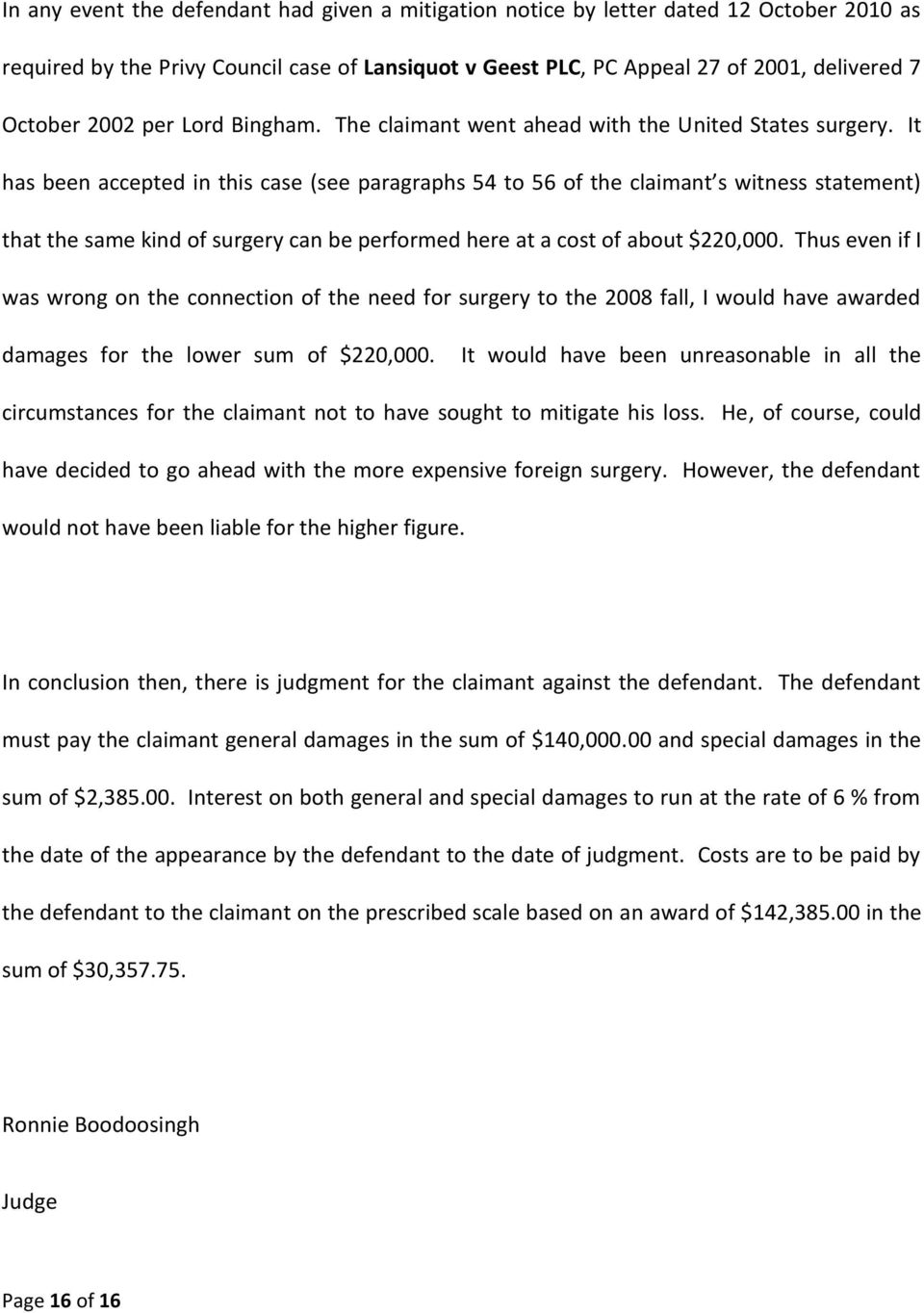 It has been accepted in this case (see paragraphs 54 to 56 of the claimant s witness statement) that the same kind of surgery can be performed here at a cost of about $220,000.