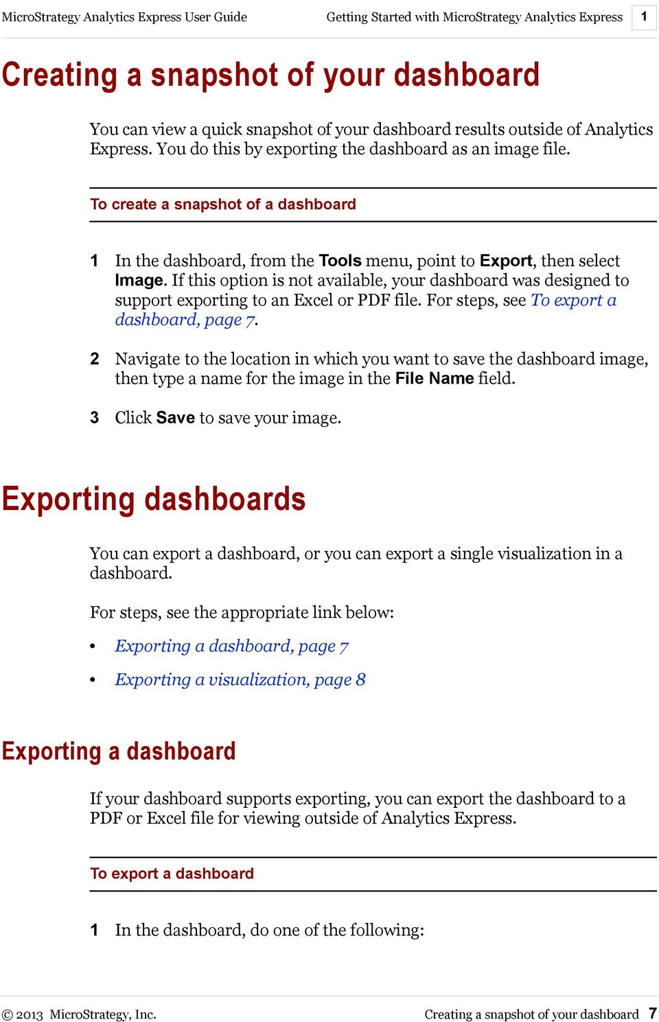 If this option is not available, your dashboard was designed to support exporting to an Excel or PDF file. For steps, see To export a dashboard, page 7.