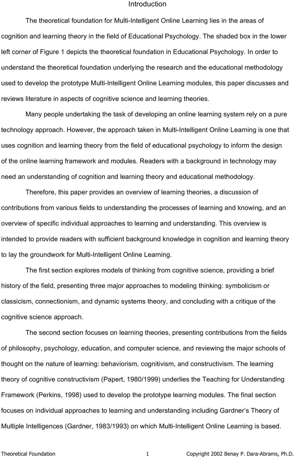 In order to understand the theoretical foundation underlying the research and the educational methodology used to develop the prototype Multi-Intelligent Online Learning modules, this paper discusses