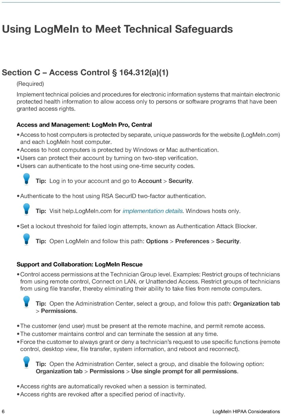 that have been granted access rights. Access to host computers is protected by separate, unique passwords for the website (LogMeIn.com) and each LogMeIn host computer.