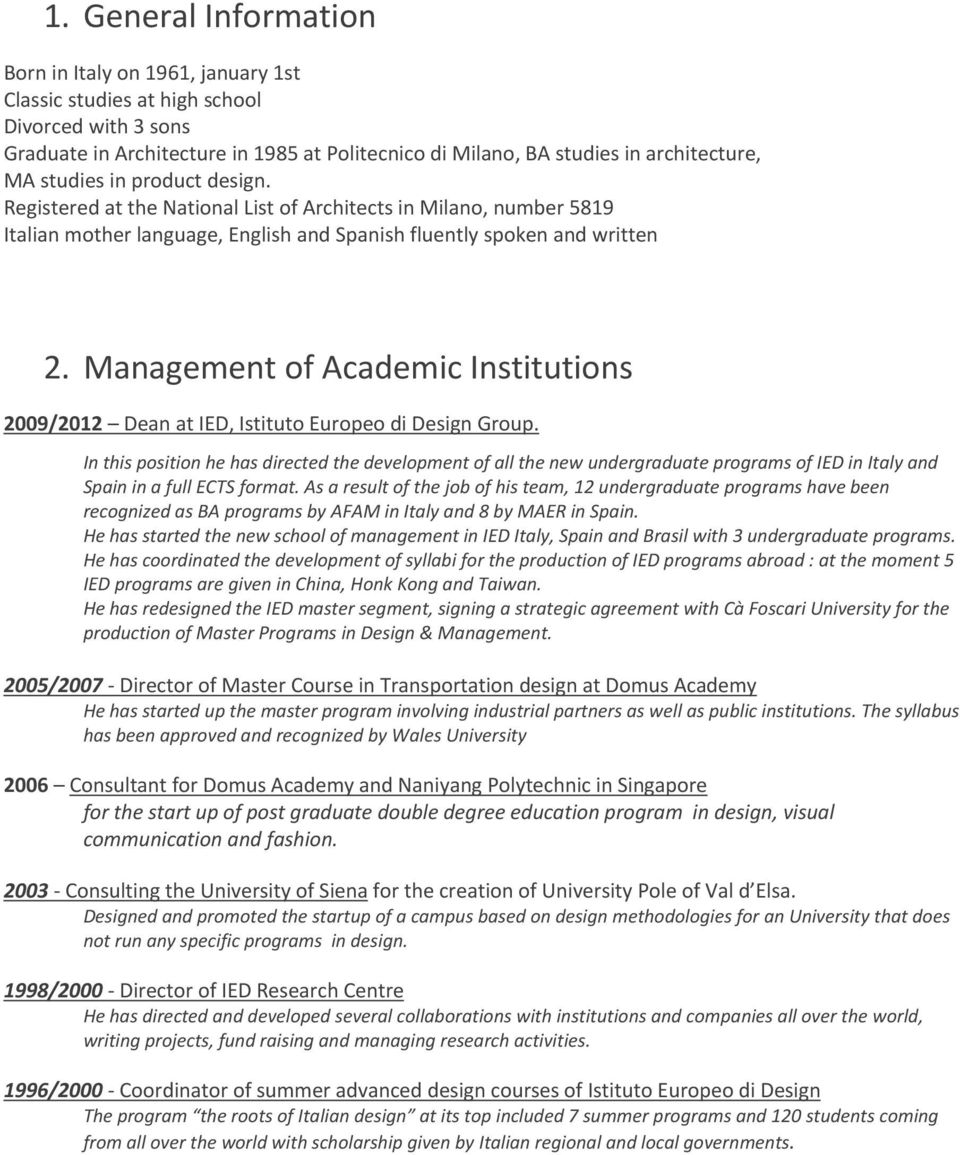 Management of Academic Institutions 2009/2012 Dean at IED, Istituto Europeo di Design Group.