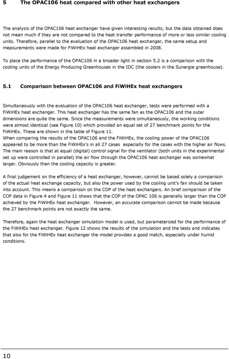 Therefore, parallel to the evaluation of the OPAC106 heat exchanger, the same setup and measurements were made for FiWiHEx heat exchanger assembled in 2008.