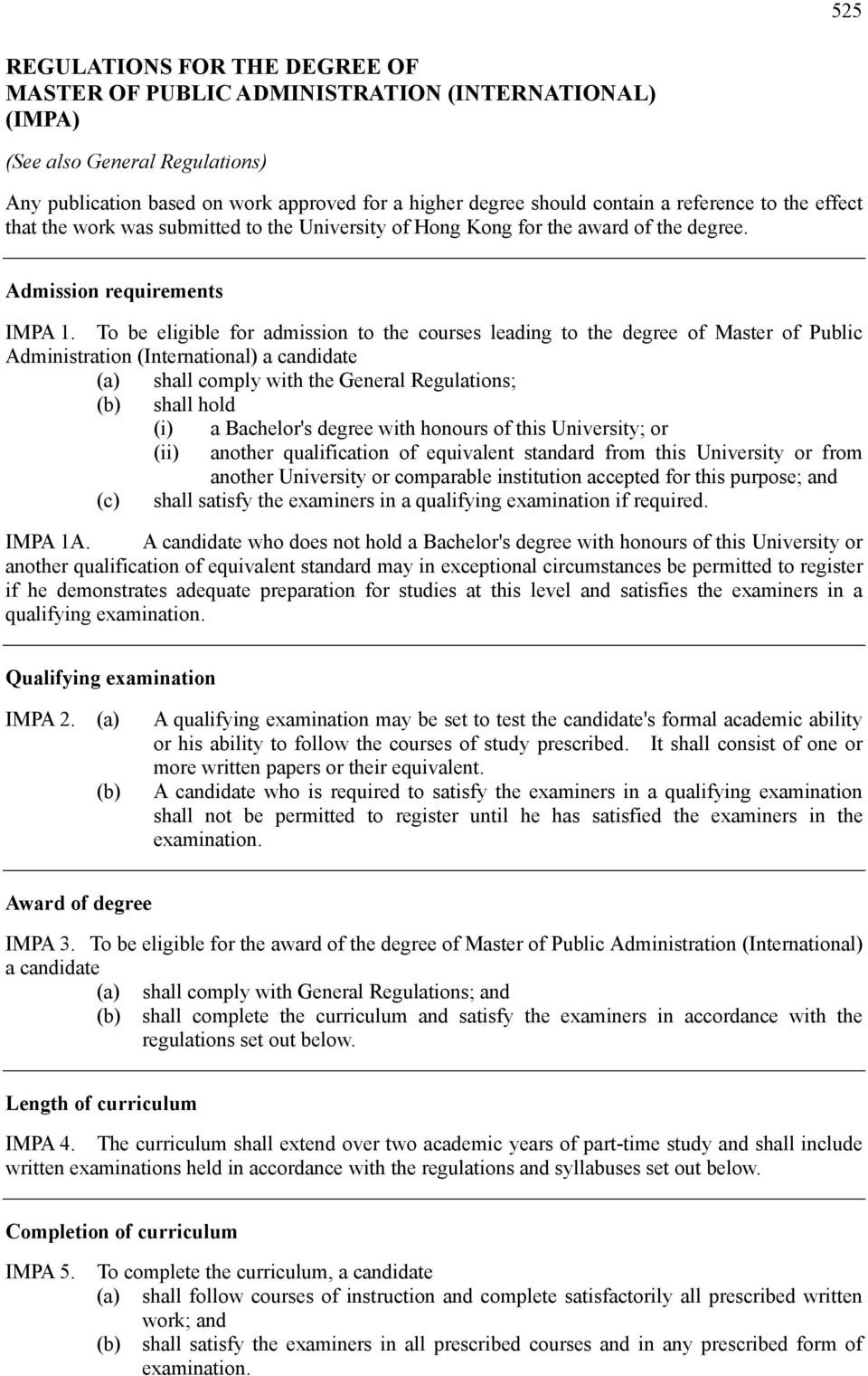 To be eligible for admission to the courses leading to the degree of Master of Public Administration (International) a candidate (a) shall comply with the General Regulations; (b) shall hold (i) a