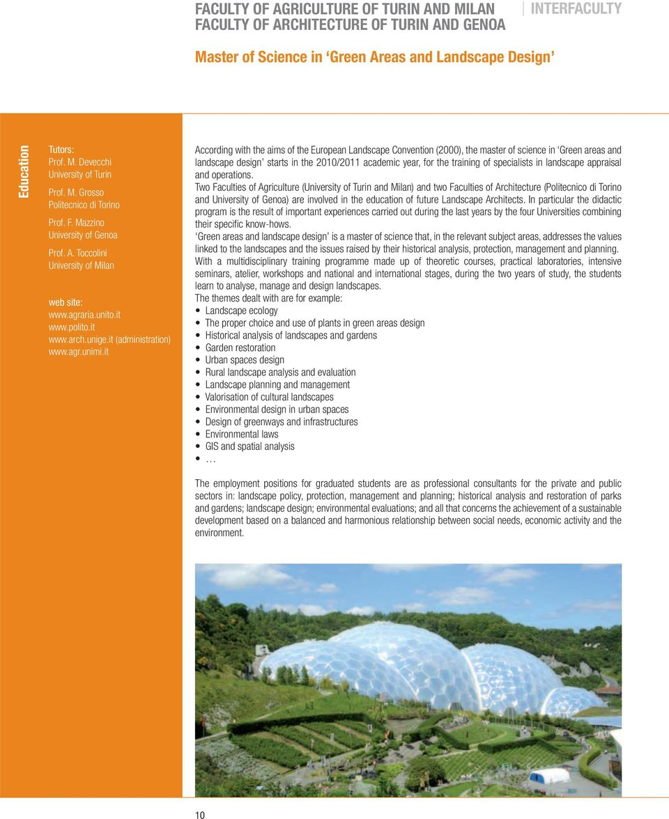 it According with the aims of the European Landscape Convention (2000), the master of science in Green areas and landscape design starts in the 2010/2011 academic year, for the training of