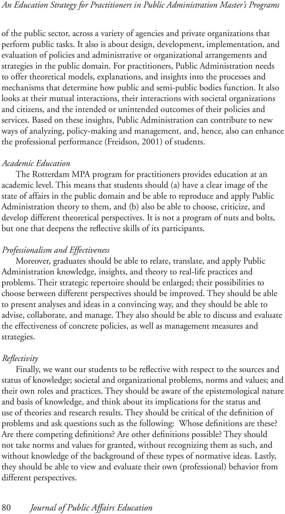 For practitioners, Public Administration needs to offer theoretical models, explanations, and insights into the processes and mechanisms that determine how public and semi-public bodies function.