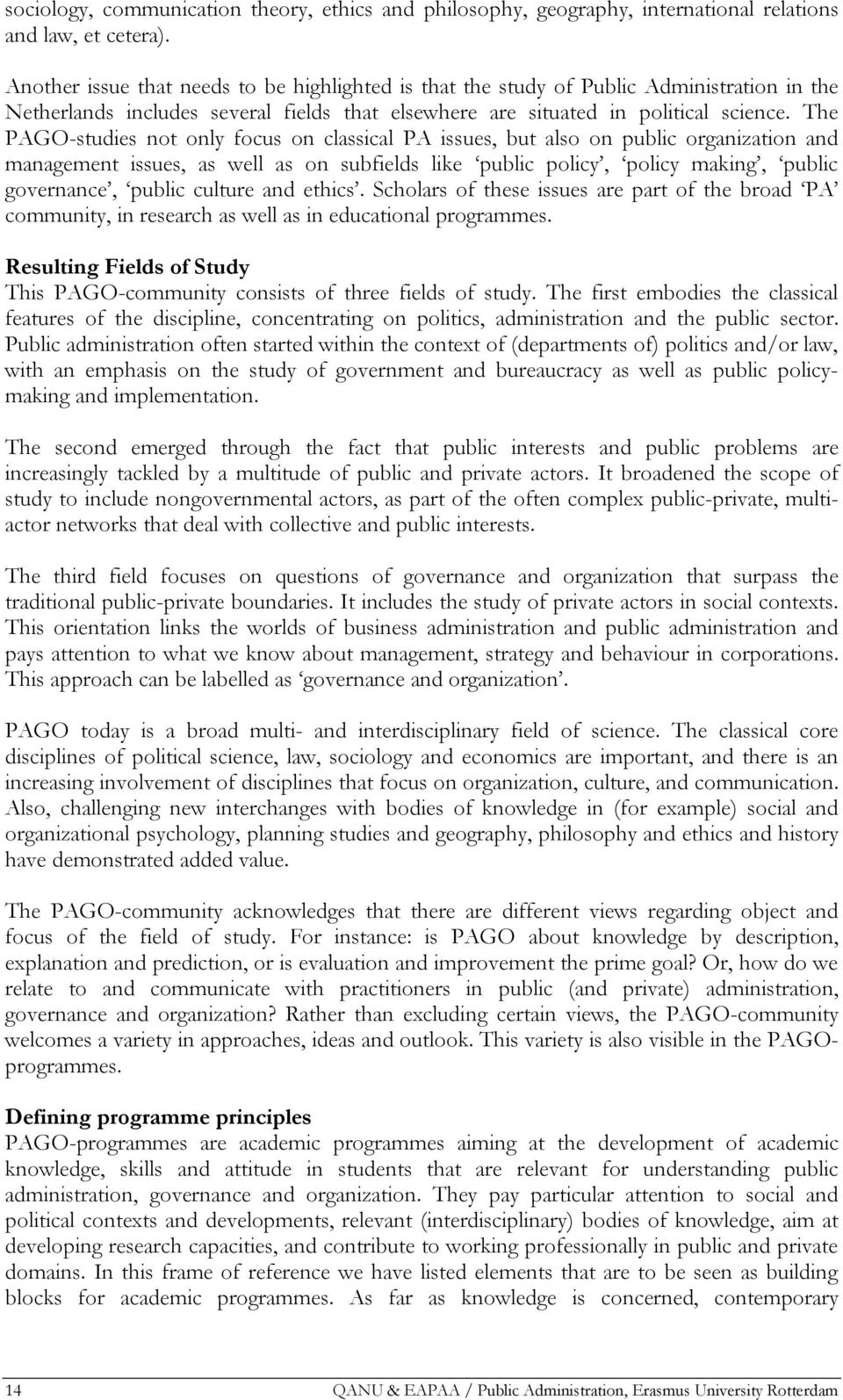 The PAGO-studies not only focus on classical PA issues, but also on public organization and management issues, as well as on subfields like public policy, policy making, public governance, public