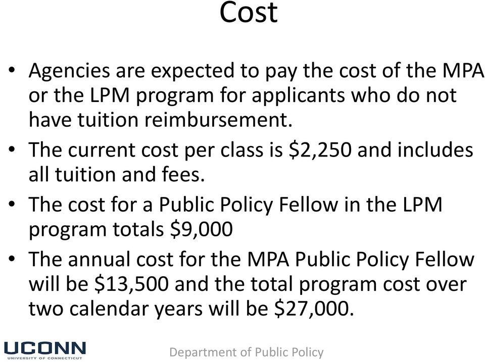 The cost for a Public Policy Fellow in the LPM program totals $9,000 The annual cost for the MPA