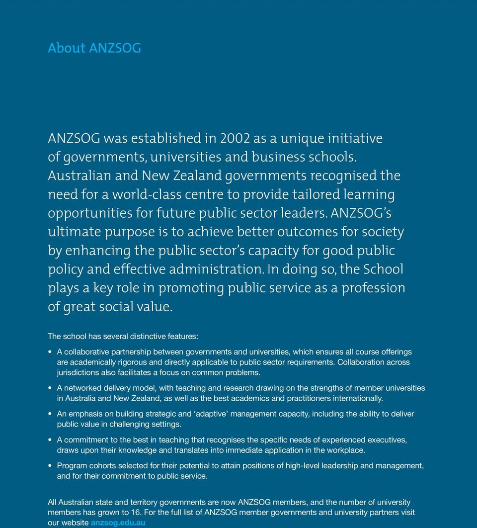 ANZSOG s ultimate purpose is to achieve better outcomes for society by enhancing the public sector s capacity for good public policy and effective administration.