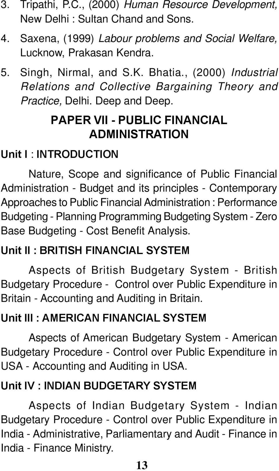 PAPER VII - PUBLIC FINANCIAL ADMINISTRATION Nature, Scope and significance of Public Financial Administration - Budget and its principles - Contemporary Approaches to Public Financial Administration