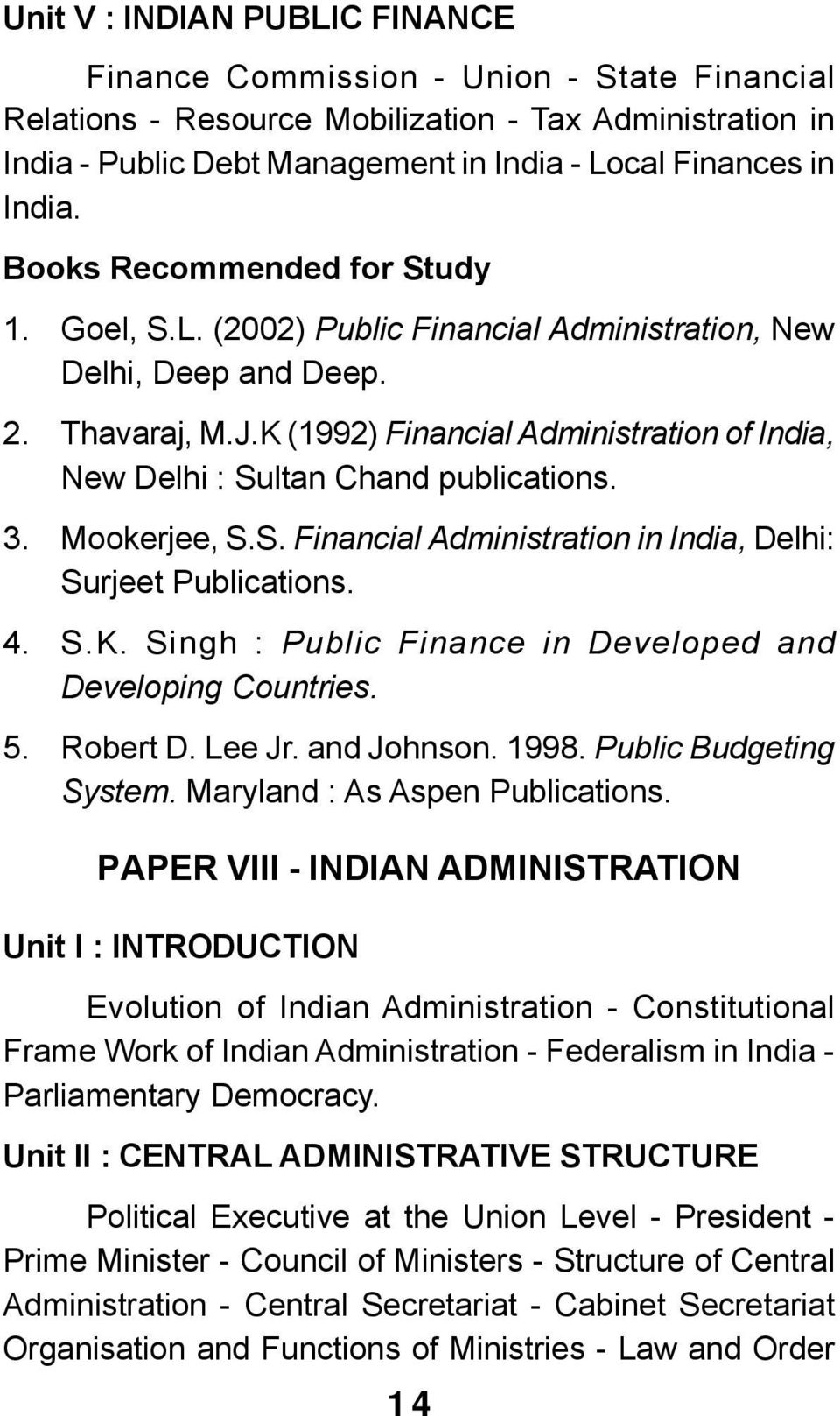 India. Books Recommended for Study 1. Goel, S.L. (2002) Public Financial Administration, New Delhi, Deep and Deep. 2. Thavaraj, M.J.