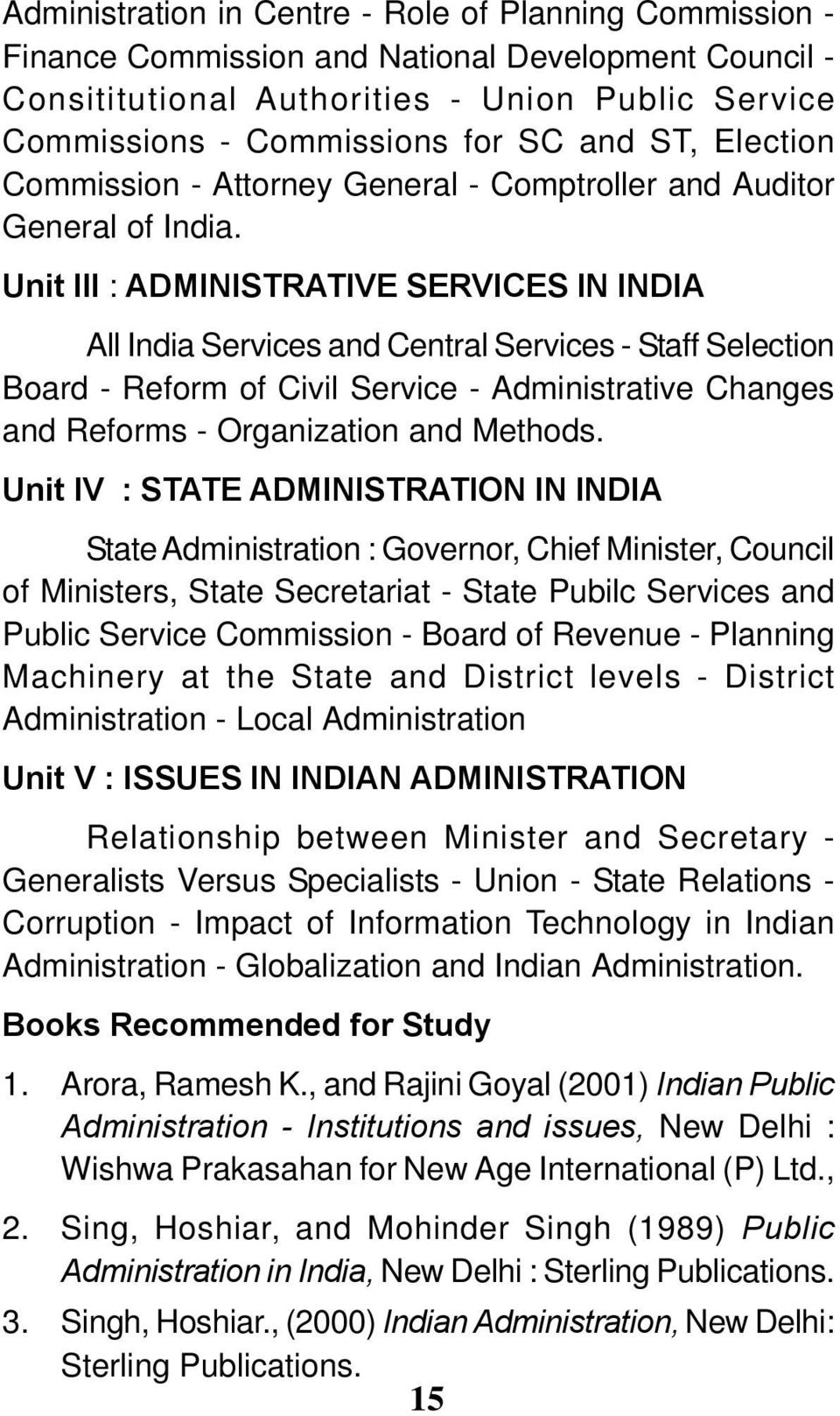 Unit III : ADMINISTRATIVE SERVICES IN INDIA All India Services and Central Services - Staff Selection Board - Reform of Civil Service - Administrative Changes and Reforms - Organization and Methods.