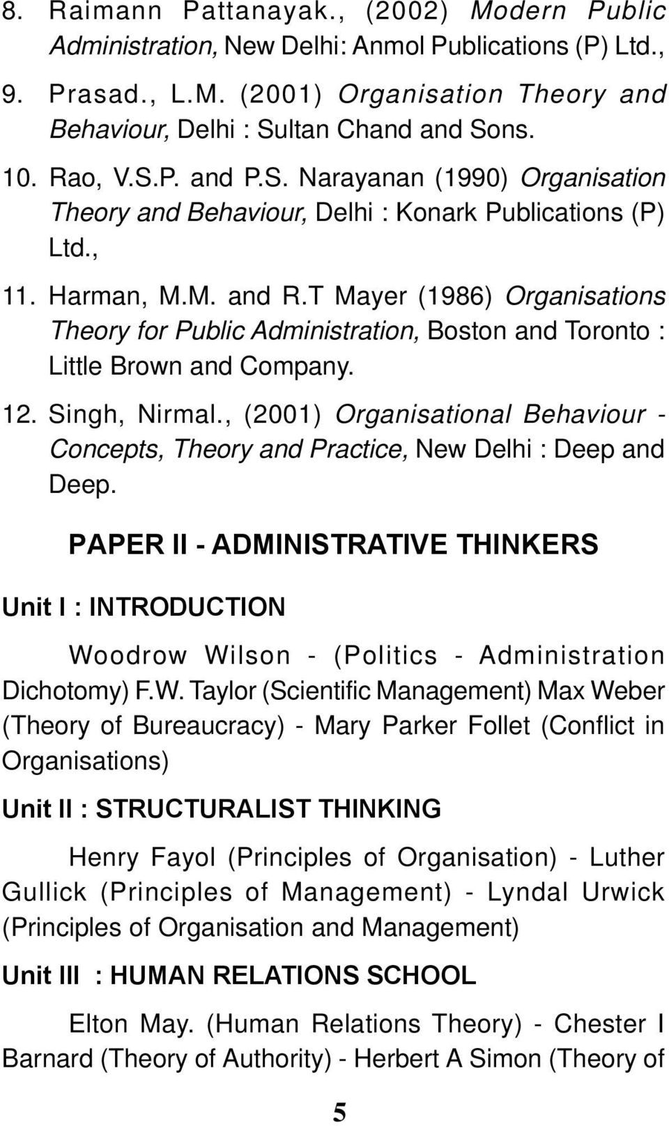 T Mayer (1986) Organisations Theory for Public Administration, Boston and Toronto : Little Brown and Company. 12. Singh, Nirmal.