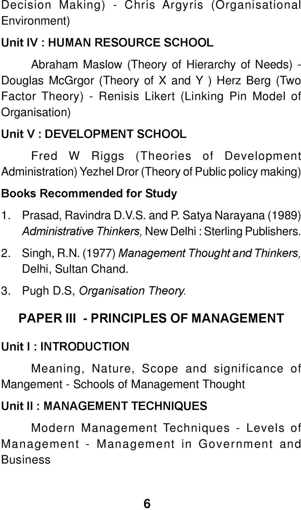 Factor Theory) - Renisis Likert (Linking Pin Model of Organisation) Unit V : DEVELOPMENT SCHOOL Fred W Riggs (Theories of Development Administration) Yezhel Dror (Theory of Public policy making)