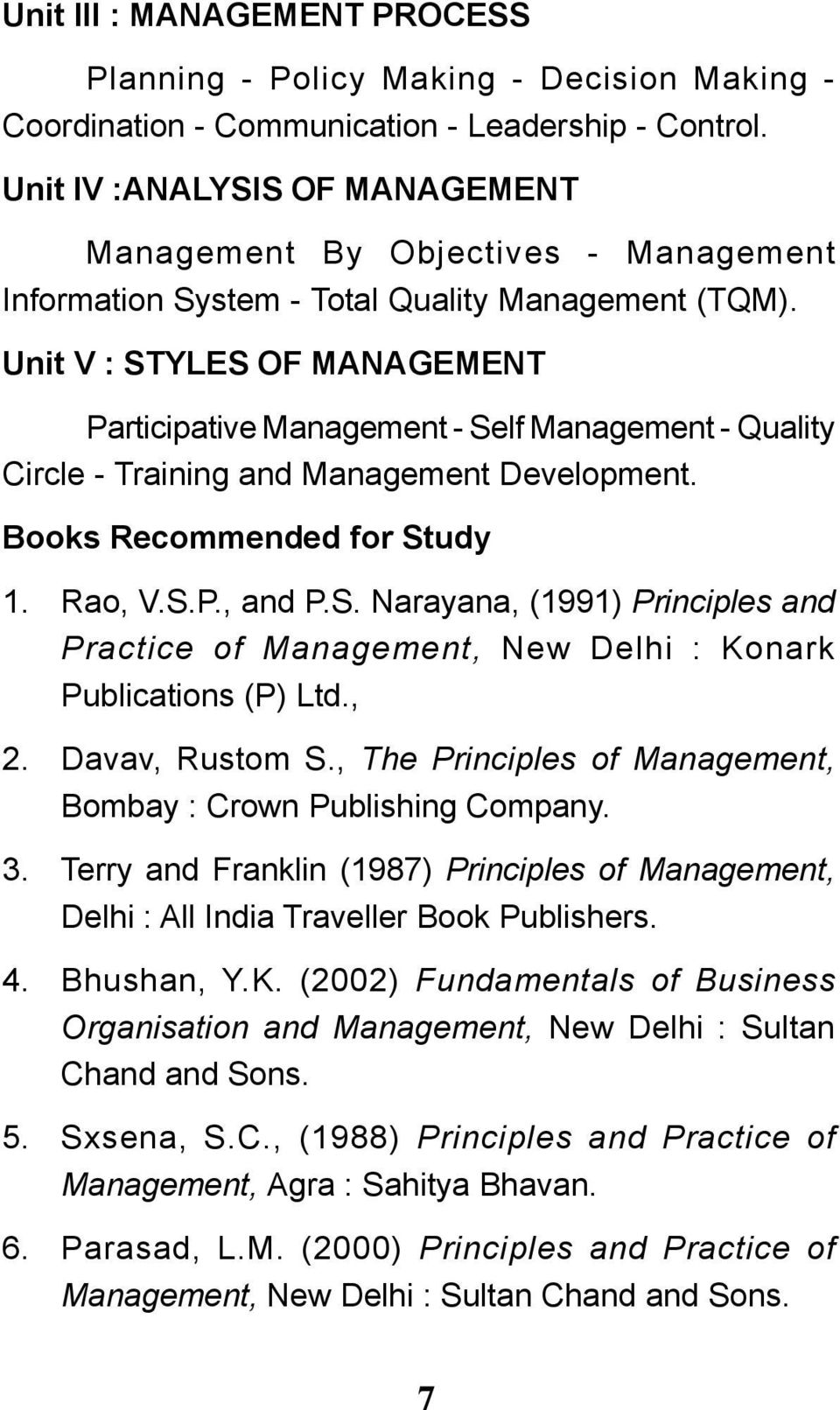 Unit V : STYLES OF MANAGEMENT Participative Management - Self Management - Quality Circle - Training and Management Development. Books Recommended for Study 1. Rao, V.S.P., and P.S. Narayana, (1991) Principles and Practice of Management, New Delhi : Konark Publications (P) Ltd.