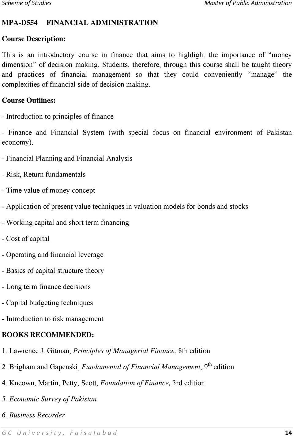 Course Outlines: - Introduction to principles of finance - Finance and Financial System (with special focus on financial environment of Pakistan economy).