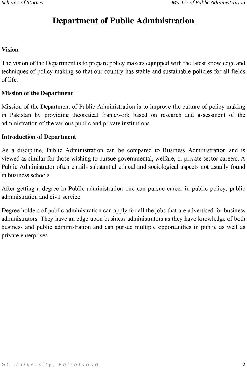Mission of the Department Mission of the Department of Public Administration is to improve the culture of policy making in Pakistan by providing theoretical framework based on research and assessment