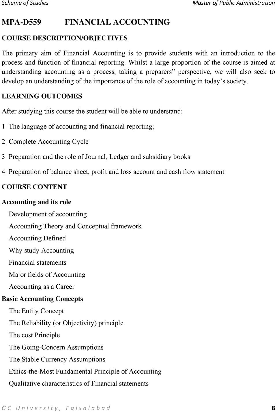 of accounting in today s society. LEARNING OUTCOMES After studying this course the student will be able to understand: 1. The language of accounting and financial reporting; 2.