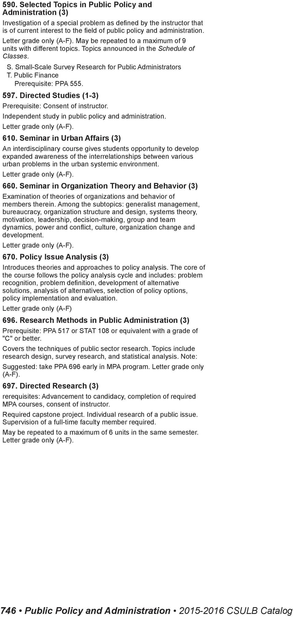 Directed Studies (1-3) Prerequisite: Consent of instructor. Independent study in public policy and administration. 610.