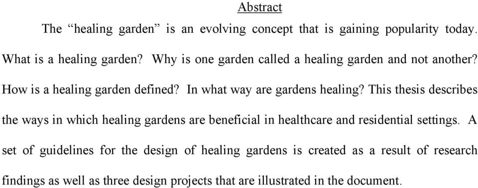 This thesis describes the ways in which healing gardens are beneficial in healthcare and residential settings.