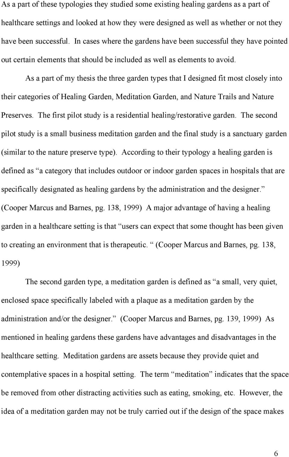 As a part of my thesis the three garden types that I designed fit most closely into their categories of Healing Garden, Meditation Garden, and Nature Trails and Nature Preserves.