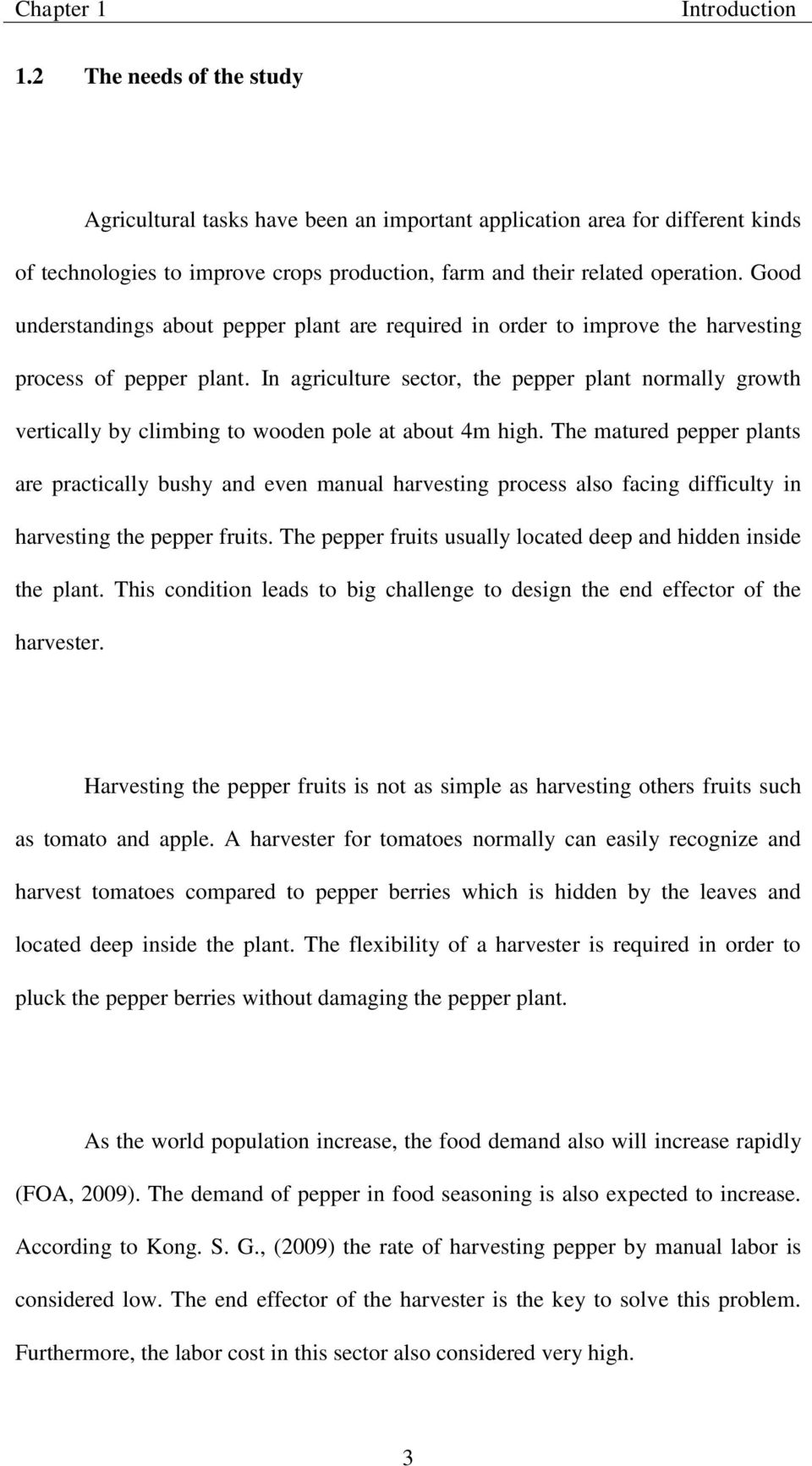 Good understandings about pepper plant are required in order to improve the harvesting process of pepper plant.