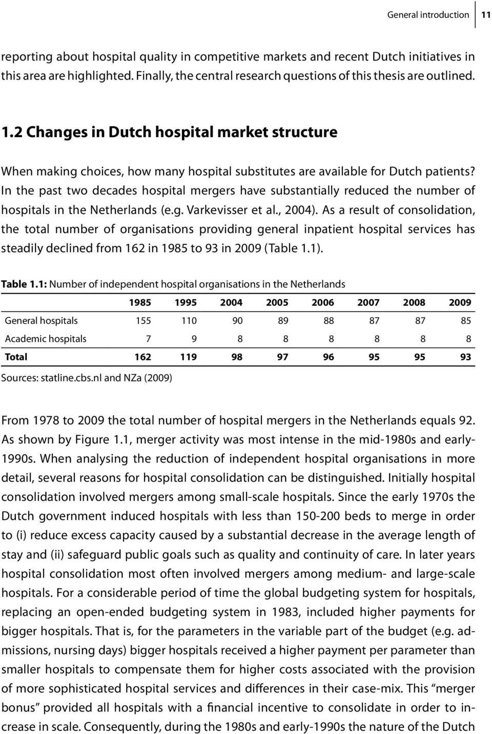 In the past two decades hospital mergers have substantially reduced the number of hospitals in the Netherlands (e.g. Varkevisser et al., 2004).