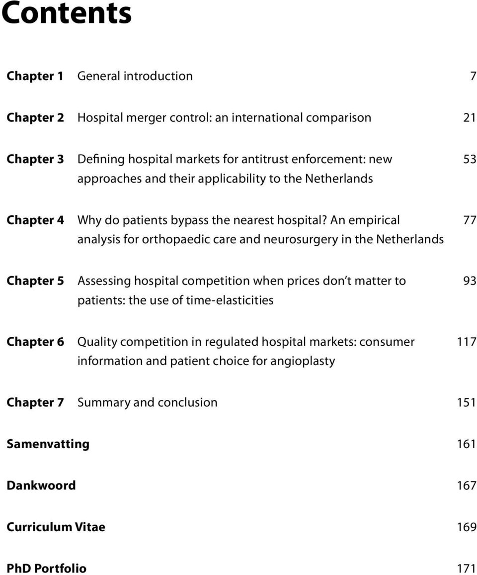 An empirical analysis for orthopaedic care and neurosurgery in the Netherlands 77 Chapter 5 Assessing hospital competition when prices don t matter to patients: the use of