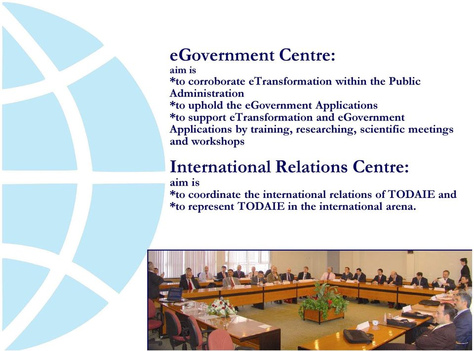 training, researching, scientific meetings and workshops International Relations Centre: aim is