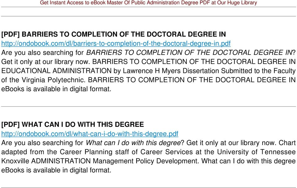 BARRIERS TO COMPLETION OF THE DOCTORAL DEGREE IN EDUCATIONAL ADMINISTRATION by Lawrence H Myers Dissertation Submitted to the Faculty of the Virginia Polytechnic.