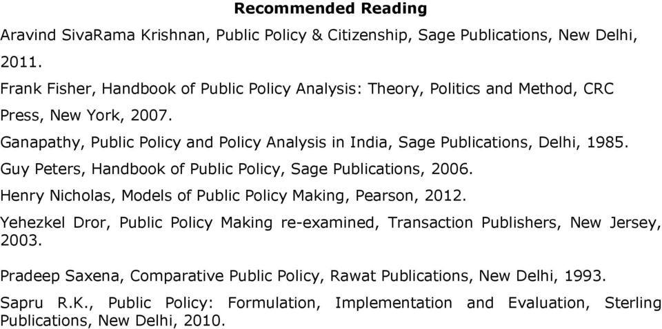Ganapathy, Public Policy and Policy Analysis in India, Sage Publications, Delhi, 1985. Guy Peters, Handbook of Public Policy, Sage Publications, 2006.