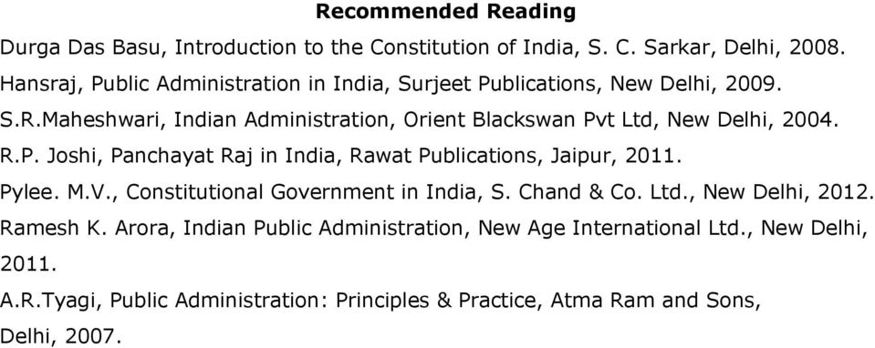 Maheshwari, Indian Administration, Orient Blackswan Pvt Ltd, New Delhi, 2004. R.P. Joshi, Panchayat Raj in India, Rawat Publications, Jaipur, 2011.