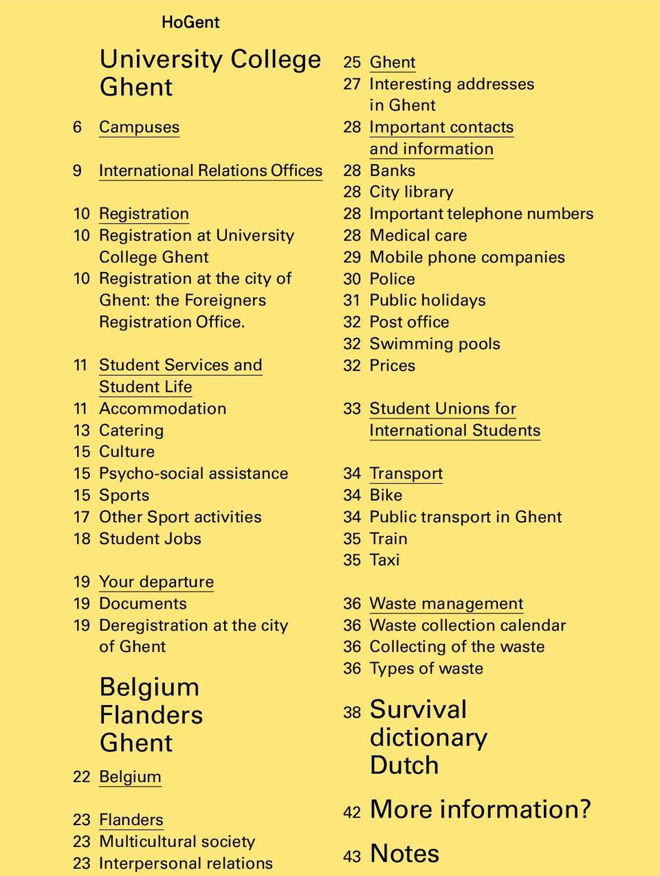 11 Student Services and Student Life 11 Accommodation 13 Catering 15 Culture 15 Psycho-social assistance 15 Sports 17 Other Sport activities 18 Student Jobs 19 Your departure 19 Documents 19