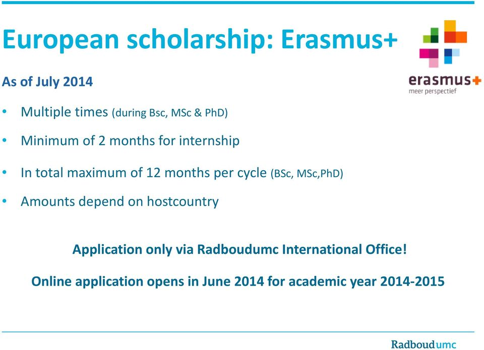 (BSc, MSc,PhD) Amounts depend on hostcountry Application only via Radboudumc