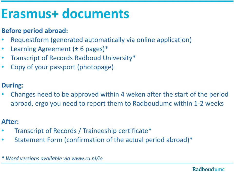 weken after the start of the period abroad, ergo you need to report them to Radboudumc within 1 2 weeks After: Transcript of