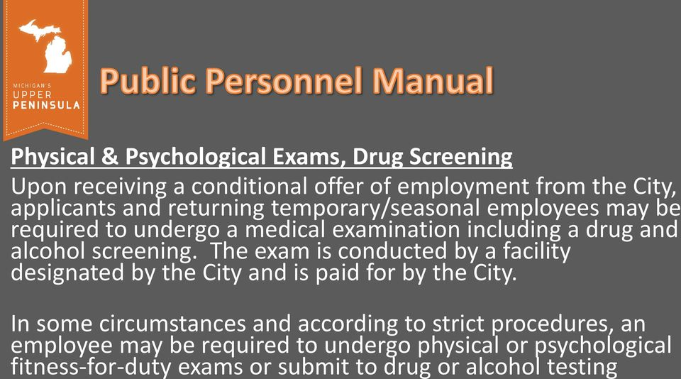 The exam is conducted by a facility designated by the City and is paid for by the City.