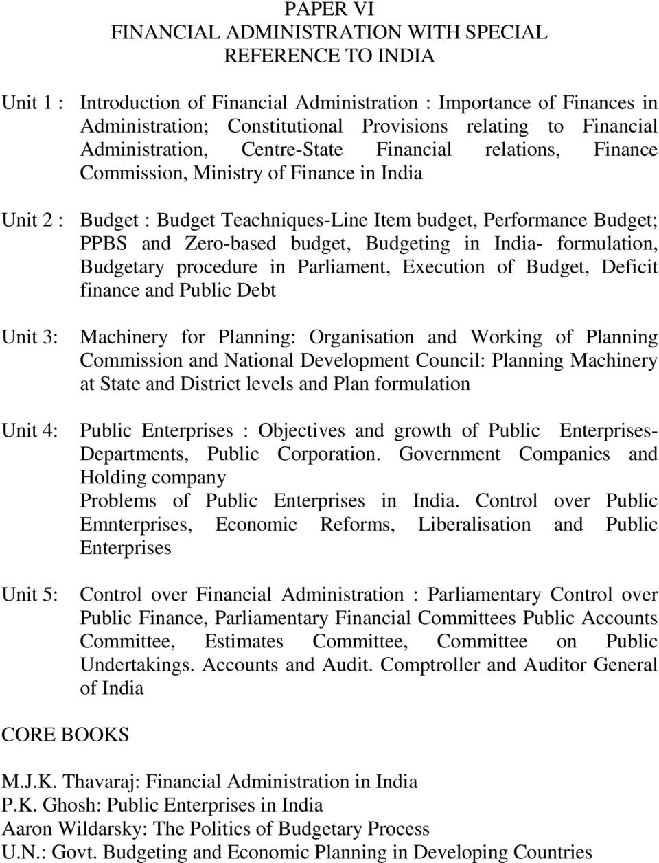 Zero-based budget, Budgeting in India- formulation, Budgetary procedure in Parliament, Execution of Budget, Deficit finance and Public Debt Unit 3: Unit 4: Unit 5: Machinery for Planning: