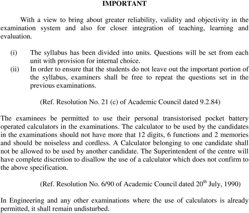 In order to ensure that the students do not leave out the important portion of the syllabus, examiners shall be free to repeat the questions set in the previous examinations. (Ref. Resolution No.