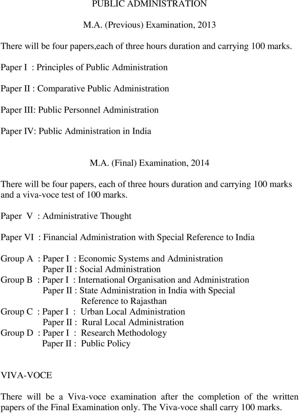 Paper V : Administrative Thought Paper VI : Financial Administration with Special Reference to India Group A : Paper I : Economic Systems and Administration Paper II : Social Administration Group B :