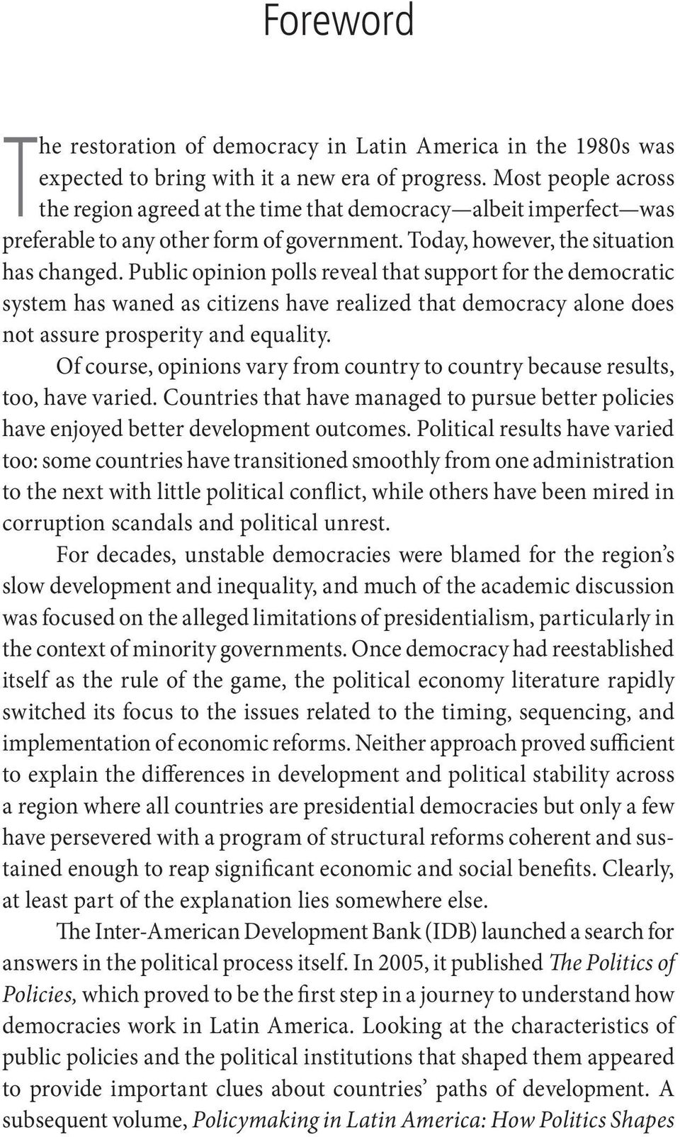 Public opinion polls reveal that support for the democratic system has waned as citizens have realized that democracy alone does not assure prosperity and equality.