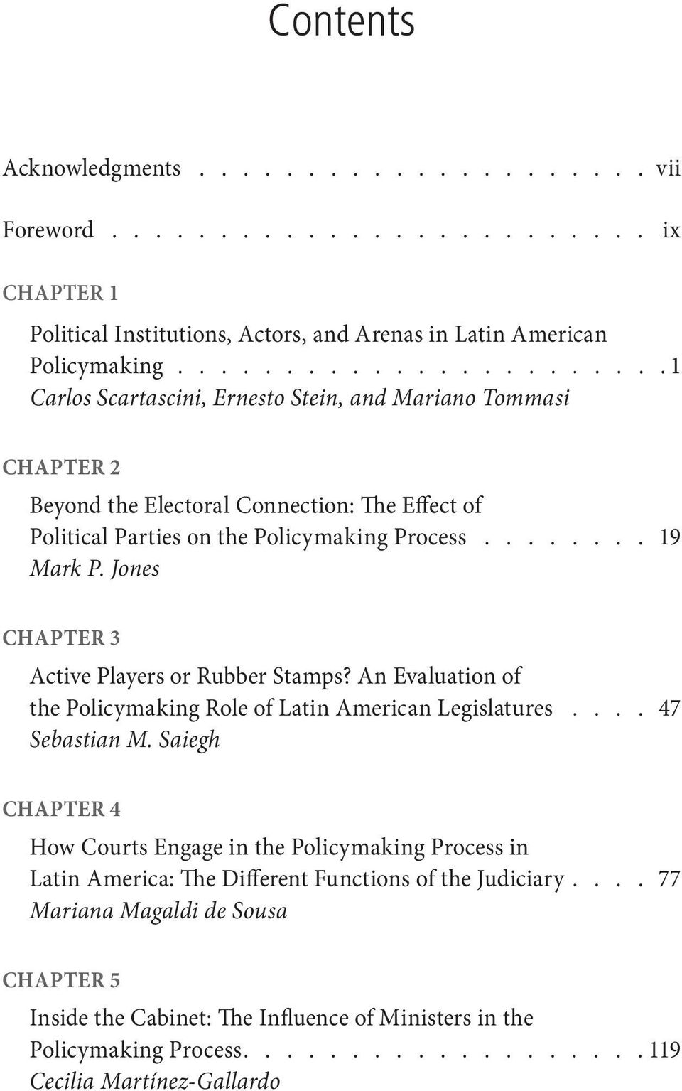 Jones CHAPter 3 Active Players or Rubber Stamps? An Evaluation of the Policymaking Role of Latin American Legislatures..... 47 Sebastian M.