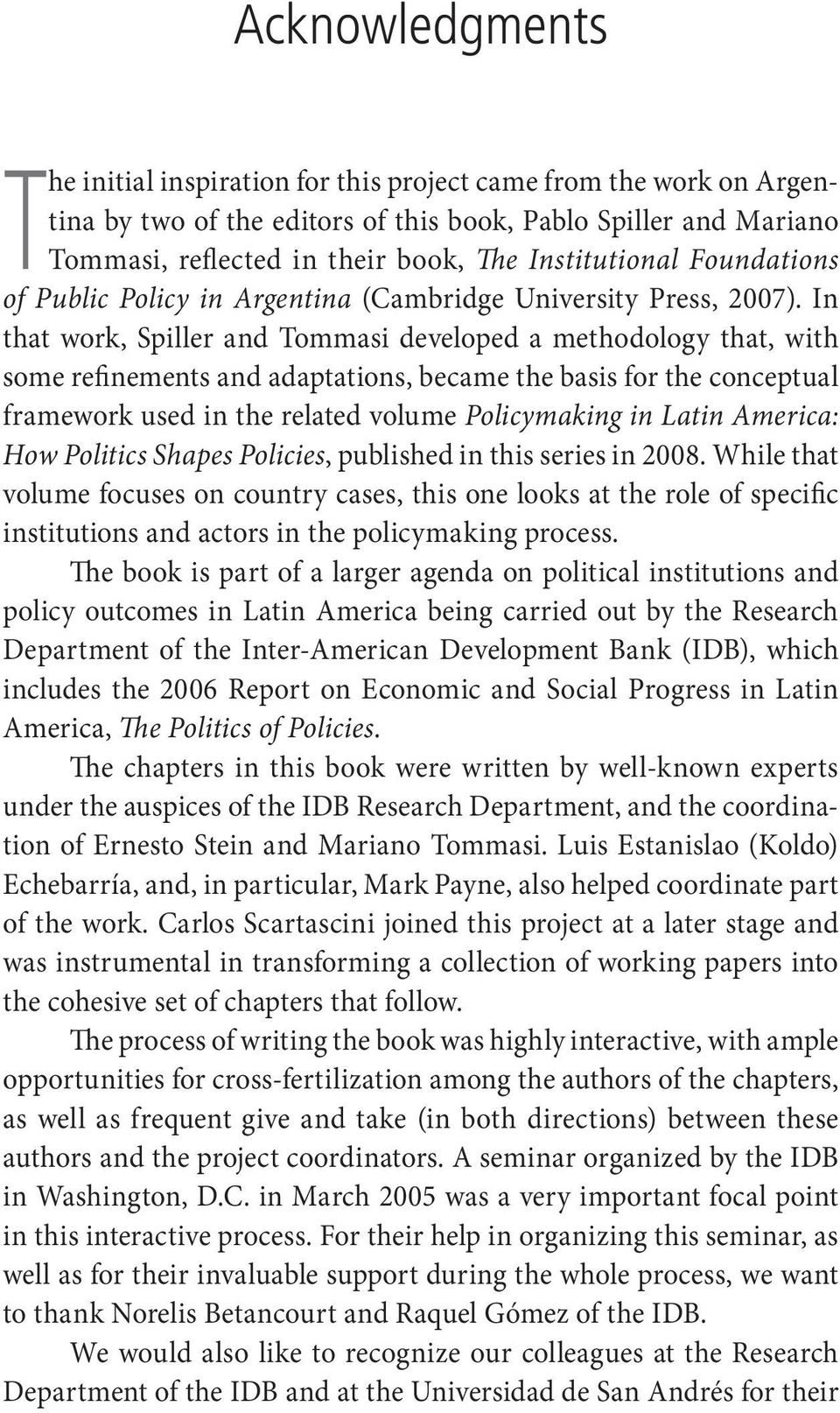 In that work, Spiller and Tommasi developed a methodology that, with some refinements and adaptations, became the basis for the conceptual framework used in the related volume Policymaking in Latin
