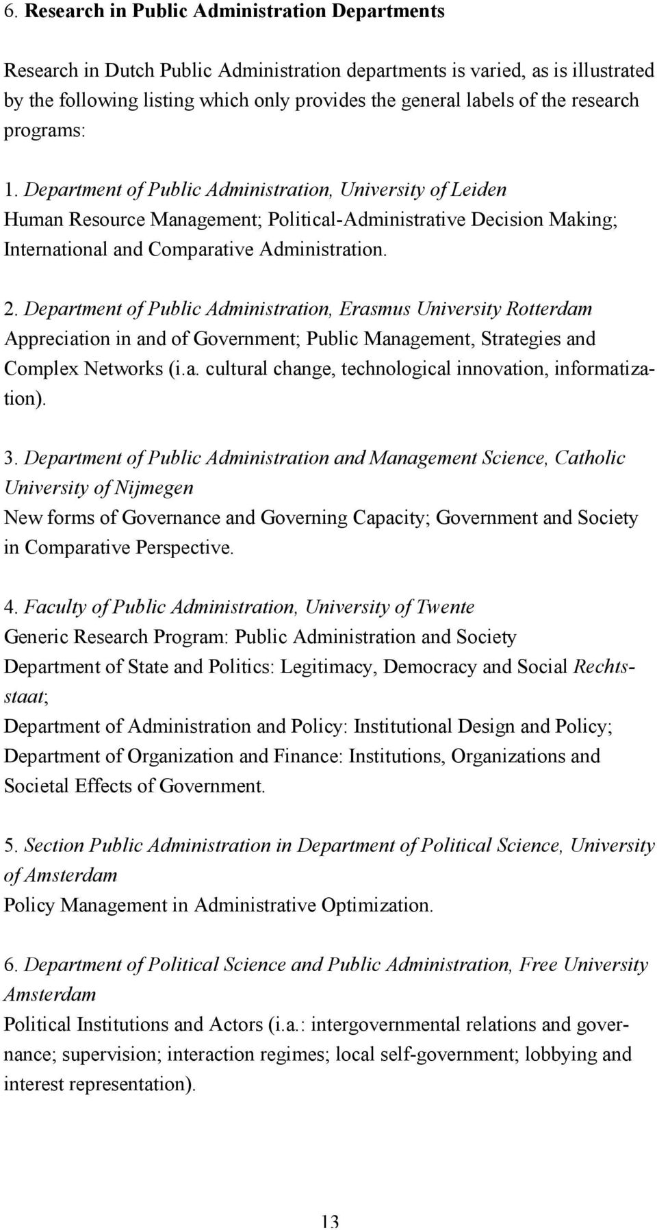 2. Department of Public Administration, Erasmus University Rotterdam Appreciation in and of Government; Public Management, Strategies and Complex Networks (i.a. cultural change, technological innovation, informatization).